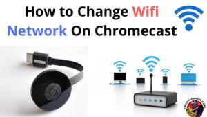 Change Wifi Network chromecast