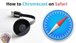 How to Chromecast on Safari
