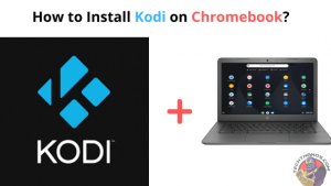 How to Install Kodi on Chromebook?