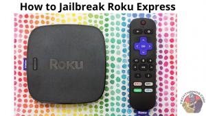 How to Jailbreak Roku Express