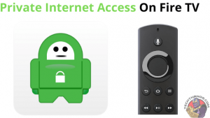 Private Internet Access On Fire TV