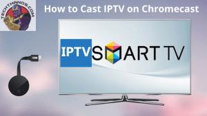 How to Cast IPTV on Chromecast