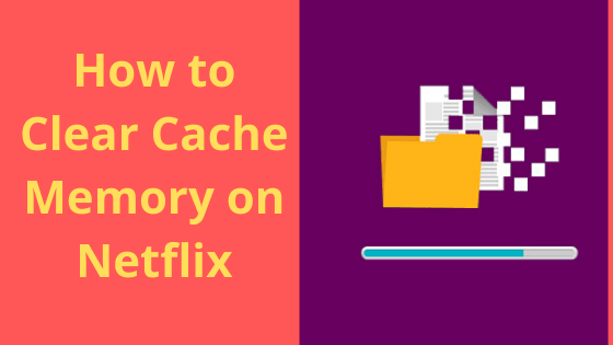 How to Clear Cache Memory on Netflix