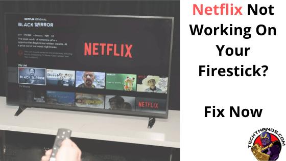 Netflix Not Working On Your Firestick? Fix Now