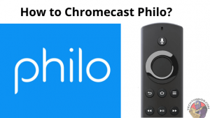 How to Chromecast Philo in 2020