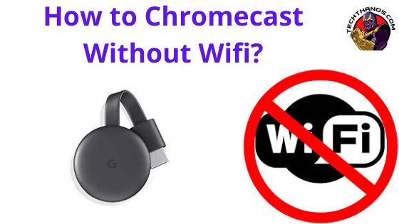 Chromecast without wifi