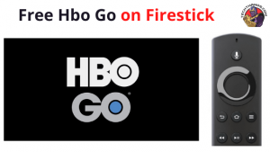Free Hbo Go on Firestick