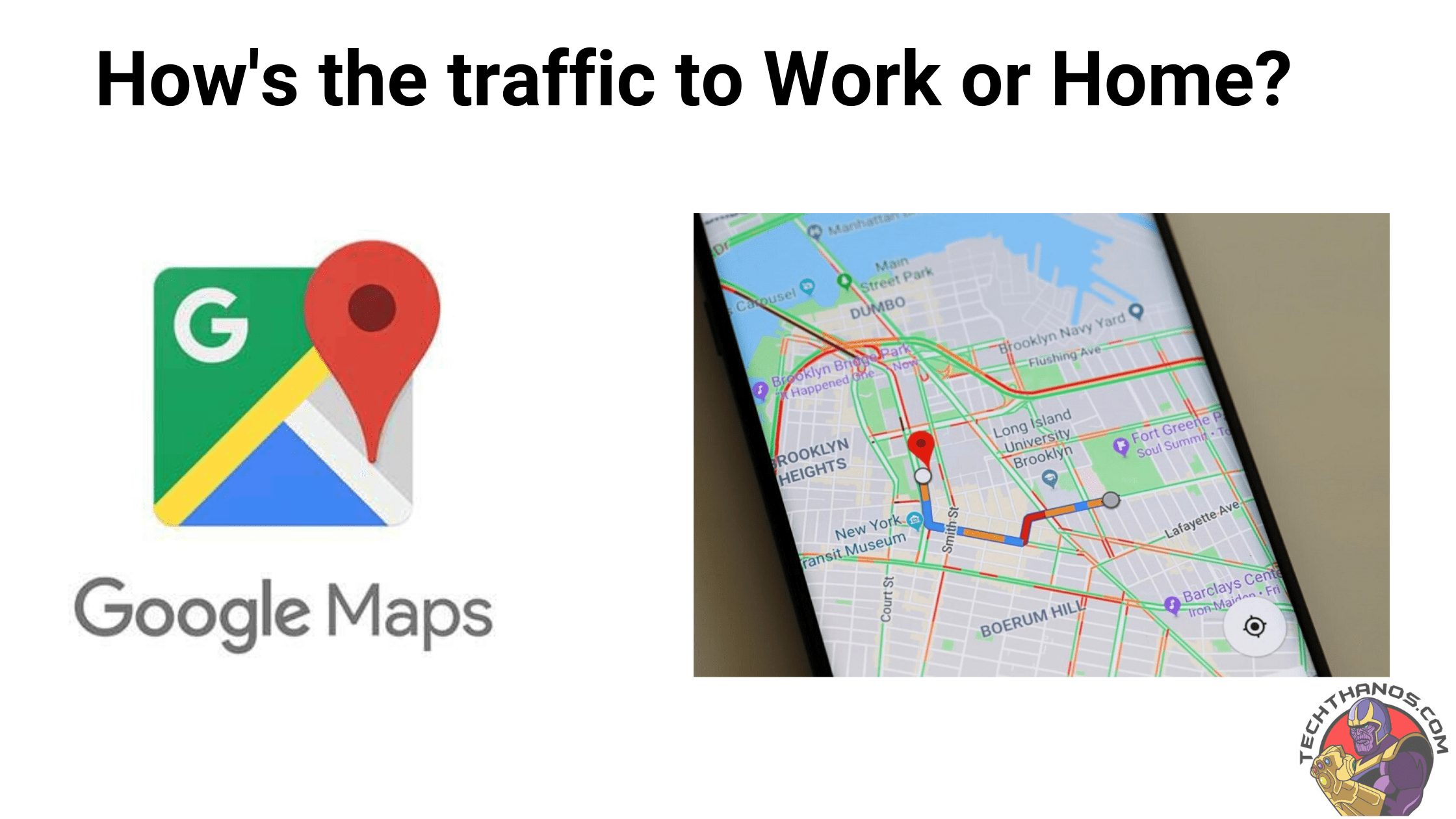How's the traffic to Work or Home?