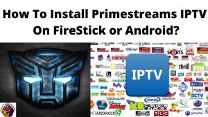 How To Install Primestreams IPTV On FireStick or Android _
