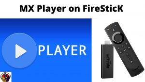 MX Player on FireSticK