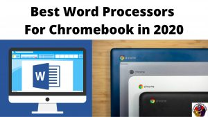 Best Word Processors For Chromebook in 2020