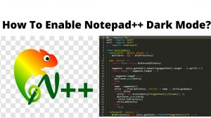 How To Enable Notepad++ Dark Mode_