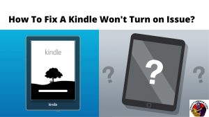 How To Fix A Kindle Won't Turn on Issue_