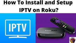 How To Install and Setup IPTV on Roku_