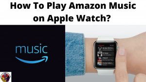 How To Play Amazon Music on Apple Watch_