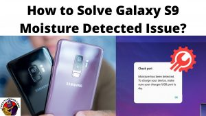 How to Solve Galaxy S9 Moisture Detected Issue_