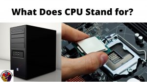 What Does CPU Stand for_