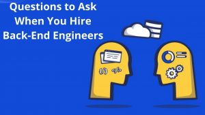 Questions to Ask When You Hire Back-End Engineers